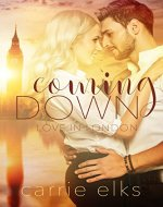 Coming Down (Love in London Book 1) - Book Cover