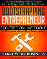 Bootstrapping Entrepreneur: 100 Free Online Tools for Startups and First-Time Entrepreneurs: Small Business Tools For Entrepreneur Startup, Small Business ... For Business, Tools For Entrepreneurs) - Book Cover