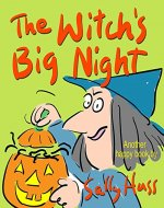 Children's Books: THE WITCH'S BIG NIGHT (Very Funny, Rhyming Bedtime Story/Picture Book for Beginner Readers About Halloween and Kindness, Ages 2-8) - Book Cover