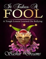 It Takes A Fool: A Tough Lesson Learned On Bullying - Book Cover