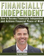 Financially Independent: How to Become Financially Independent and Achieve Financial Peace of Mind (Financially Stable, Financially Free) - Book Cover