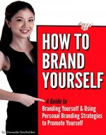 How to Brand Yourself: A Guide to Branding Yourself & Using Personal Branding Strategies to Promote Yourself - Book Cover