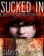Sucked In (The Series That Just Plain Sucks Book 1) - Book Cover
