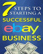 eBay Selling: 7 Steps to Starting a Successful eBay Business from $0 and Make Money on eBay: Be an eBay Success with your own eBay Store (eBay Tips Book 1) - Book Cover