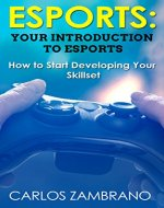 Esports: Your Introduction to Esports (DOTA, Counter-Strike, Madden, Hearthstone, League of Legends, Smash Brothers, Street Fighter) - Book Cover