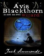 Avis Blackthorn is not an evil wizard - Book Cover