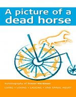 A picture of a dead horse: Living • Loving • Laughing • And Spinal Injury (Trevor Herdman's Autobiography Book 1) - Book Cover