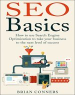SEO Basics: How to use Search Engine Optimization (SEO) to take your business to the next level of success (SEO, Search Engine Optimization, make money ... marketing, internet marketing, success) - Book Cover