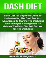 Dash Diet: Dash Diet For Beginners Guide To Understanding The Dash Diet With Dash Diet For Weight Loss Strategies Including Dash Diet For Beginners Tips ... Dash Diet For Weight Loss (Dash Diet Books) - Book Cover
