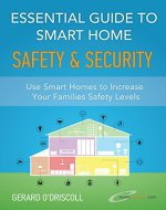 Essential Guide to Smart Home Automation Safety & Security: Use Home Automation to Increase Your Families Safety Levels (Smart Home Automation Essential Guides Book 1) - Book Cover