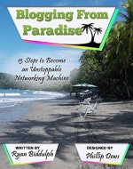 Blogging from Paradise: 13 Steps to Become an Unstoppable Networking Machine - Book Cover