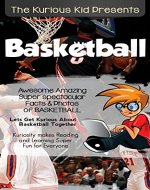 The Kurious Kid PresentsTM: Basketball: Kuriosity Makes Reading & Learning Super Fun for Every oneTM - Book Cover