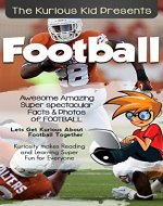 The Kurious Kid PresentsTM: Football: Kuriosity Makes Reading & Learning Super Fun for Every oneTM - Book Cover