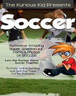 The Kurious Kid PresentsTM: Soccer: Kuriosity Makes Reading & Learning Super Fun for Every oneTM - Book Cover