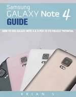 Galaxy Note 4 Guide: How to Use Galaxy Note 4 & S-Pen to its Fullest Potential (Samsung, galaxy 5s, galaxy note 4, s pen, galaxy note 4 guide, galaxy note edge) - Book Cover