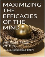 MAXIMIZING THE EFFICACIES OF THE MIND: WINNING FROM WITHIN (MIND POWER Book 2) - Book Cover