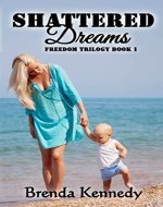 Shattered Dreams (Freedom Trilogy Book 1) - Book Cover