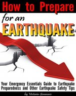 How to Prepare for an Earthquake: Your Emergency Essentials Guide to Earthquake Preparedness and Other Earthquake Safety Tips - Book Cover