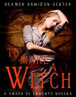 To Make A Witch: A Sword of Elements Novella - Book Cover