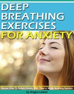 Deep Breathing Exercises For Anxiety: Discover How To Reduce Anxiety...