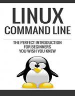 Linux: Linux Command Line, The Perfect Introduction You Wish You Knew (Unix, Linux, linux kemel, linnux command line, linux journal, linux programming, linux administration, linux device drivers,) - Book Cover