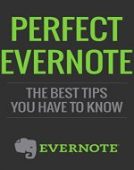 Evernote: Perfect Evenote, The Best Tips You Have to know (101 evernote app, evernote, evernote essentials, evernote for beginners, evernote mastery, evernote for writers, success) - Book Cover