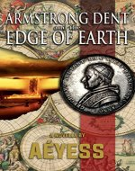 Armstrong Dent and the Edge of Earth (A Classified Armstrong Dent Adventure - Season 1) - Book Cover
