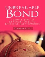 Unbreakable Bond: 7 Simple Tips To Strengthen Long Distance Relationships - Book Cover