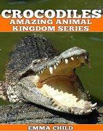 Crocodiles: Amazing Animal Kingdom Series - Book Cover
