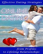 Online Dating: Effective Dating Strategies From Profiles To Lifelong Relationships - Book Cover