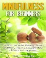 Mindfulness: Mindfulness for Beginners - How to Live in the...