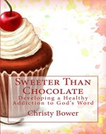 Sweeter Than Chocolate: Developing a Healthy Addiction to God's Word - Book Cover