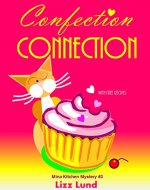 Confection Connection: #3 Mina Kitchen Cozy Mystery Book - Comedy Capers of the Catering Crazed - with Recipes (Mina Kitchen Cozy Mystery Series - Book 3) - Book Cover