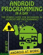 Android Programming in a Day! The Power Guide for Beginners In Android App Programming (Android, Android Programming, App Development, Android App Development, ... App Programming, Rails, Ruby Programming) - Book Cover