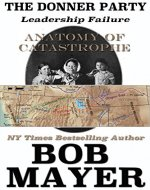 The Donner Party: Leadership Failure (Anatomy of Catastrophe Book 3) - Book Cover