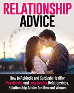 Relationship Advice: How to Rekindle and Cultivate Healthy, Passionate, and Long-Lasting Relationships, Relationship Advice for Men and Women (Relationship ... Guide, Relationships Management) - Book Cover