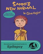 Sammi's New Normal: The Storybook Illustrated Guide to Epilepsy (SIGuides 9) - Book Cover