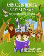 Animals in Hebrew: A Day at the Zoo (Picture Book teaching kids the names of animals in Hebrew) (A Taste of Hebrew for English Speaking Kids) - Book Cover