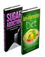 Sugar Detox & Diet Box Set: Sugar Addiction: How to Detox and Get Rid of Sugar Cravings for Good & Anti Inflammatory Diet (Healthy Living & Diet Book 3) - Book Cover