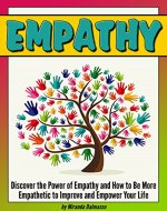 Empathy: Discover the Power of Empathy and How to Be More Empathetic to Improve and Empower Your Life - Book Cover