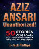 Aziz Ansari : Unauthorized!: 50 Facts and Stories on his career, stand-up comedy and how to be funny and how to be popular! - Book Cover