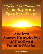 Kalika-Khenmetaten, the Supreme Egyptian Adept - Ancient Secret Knowledge of the Great Female Master - Book Cover