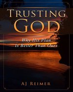 Spiritual Growth: Trusting God - Why His Plan Is Better Than Ours (Spiritual Growth, Christian Spiritual Growth, Trusting God Book 1) - Book Cover