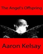 The Angel's Offspring: The Life of a Man From Two Worlds - Book Cover