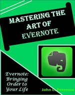 Mastering the Art of Evernote: Evernote-Bringing Order to Your Personal & Professional Life - Book Cover