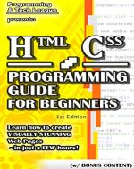 HTML CSS PROGRAMMING GUIDE FOR BEGINNERS (w/ Bonus Content): Learn how to create VISUALLY STUNNING Web Pages - in just a FEW hours! (app design, app development, ... java, javascript, jquery, php, perl, ajax) - Book Cover