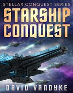 Starship Conquest: (First Conquest) (Stellar Conquest Series Book 1) - Book Cover