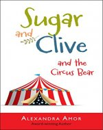 Sugar & Clive and the Circus Bear (Dogwood Island Animal Adventure Series Book 1) - Book Cover