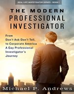 The Modern Professional Investigator: From Don't Ask Don't Tell to Corporate America A Gay Professional Investigator's Journey (Real Life Investigator Series Book 1) - Book Cover
