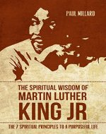 The Spiritual Wisdom of Martin Luther King Jr.: The 7 Spiritual Principles to a Life of Purpose (Martin Luther King Jr., Purpose, Spirituality, Personal Development) - Book Cover